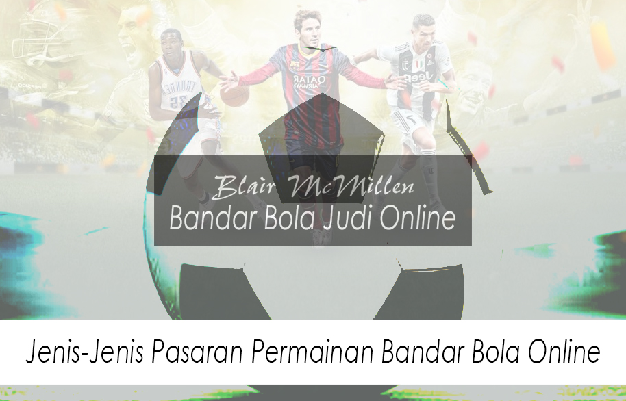 Bandar Bola Online - Jenis-Jenis Pasaran - Bandar Bola Judi Online